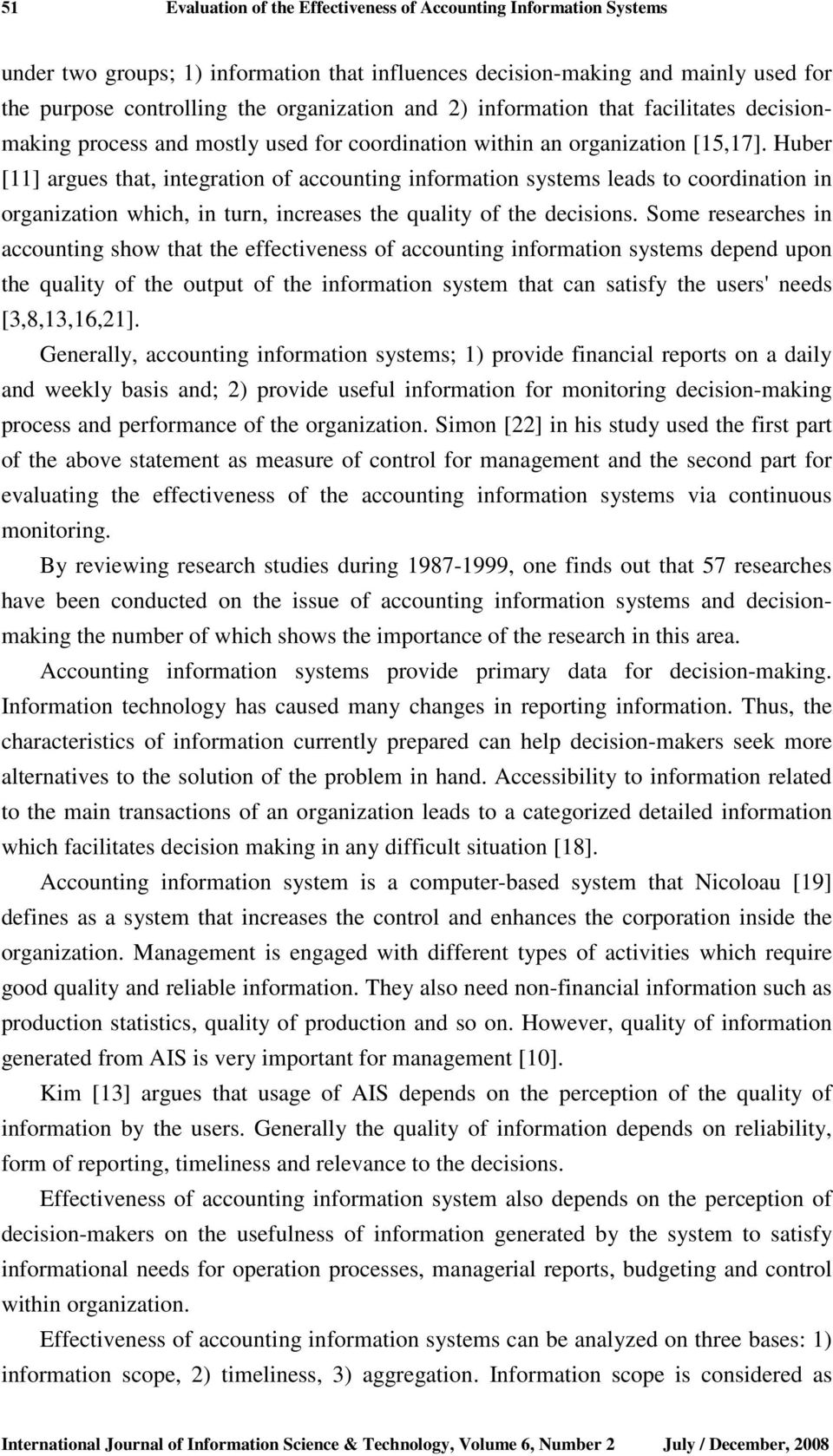 Huber [11] argues that, integration of accounting information systems leads to coordination in organization which, in turn, increases the quality of the decisions.