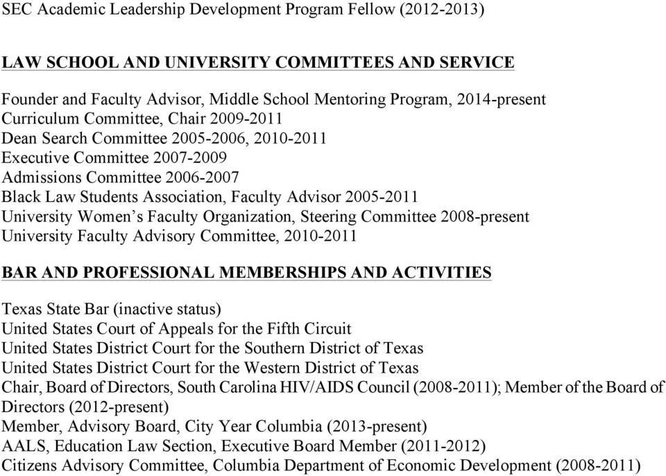 Women s Faculty Organization, Steering Committee 2008-present University Faculty Advisory Committee, 2010-2011 BAR AND PROFESSIONAL MEMBERSHIPS AND ACTIVITIES Texas State Bar (inactive status) United
