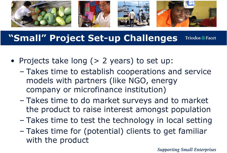 Takes time to do market surveys and to market the product to raise interest amongst population Takes