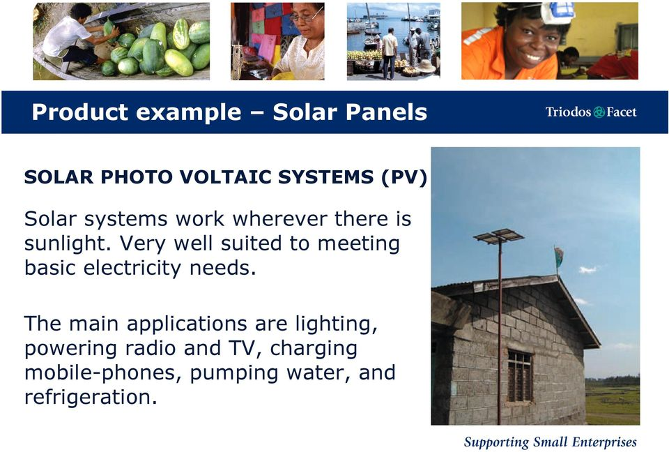 Very well suited to meeting basic electricity needs.