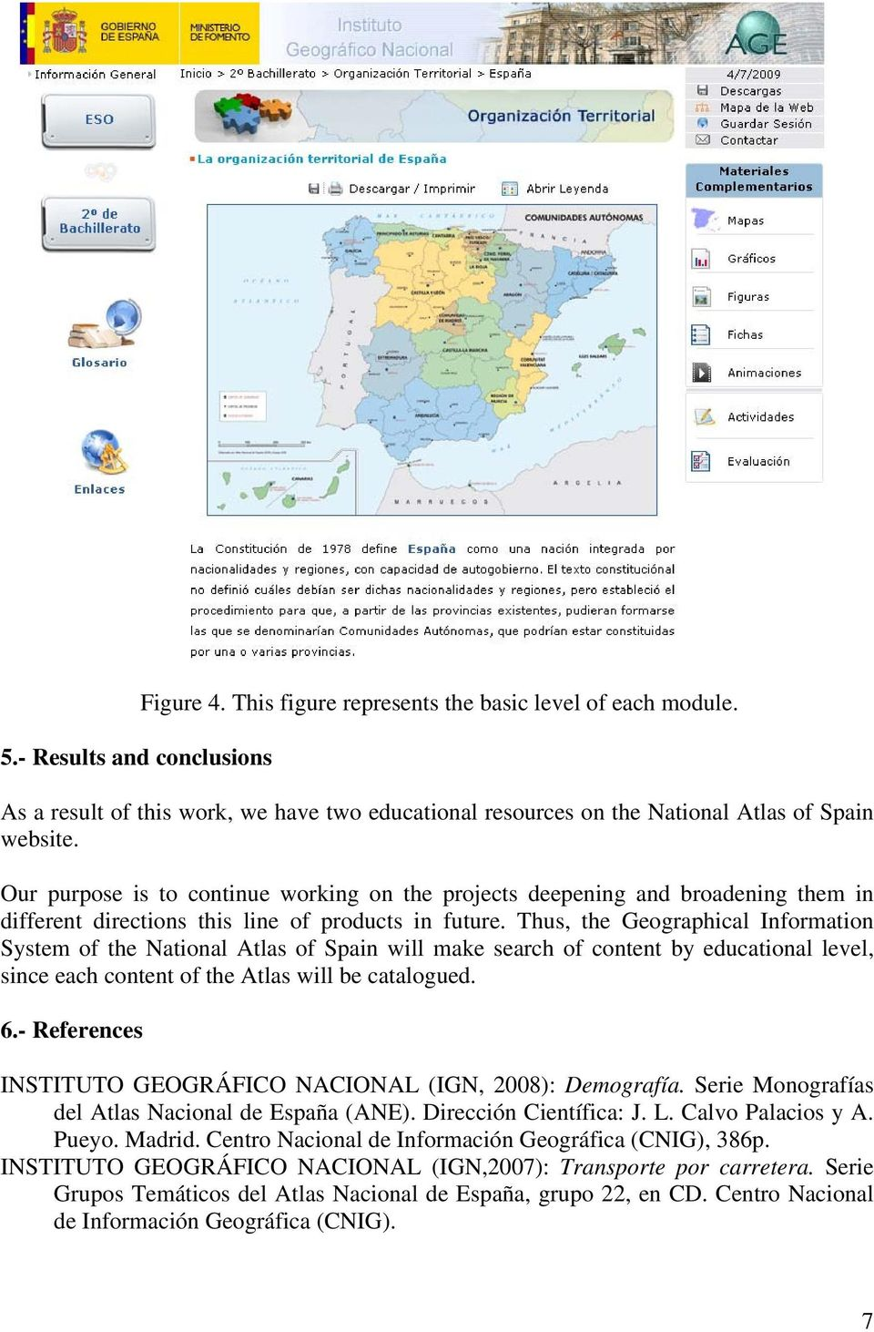 Thus, the Geographical Information System of the National Atlas of Spain will make search of content by educational level, since each content of the Atlas will be catalogued. 6.
