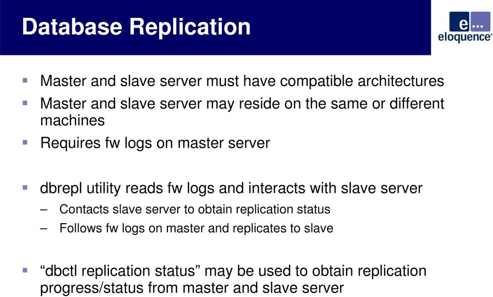 interacts with slave server Contacts slave server to obtain replication status Follows fw logs on master and