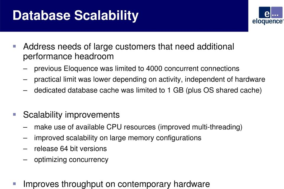 limited to 1 GB (plus OS shared cache) Scalability improvements make use of available CPU resources (improved multi-threading)