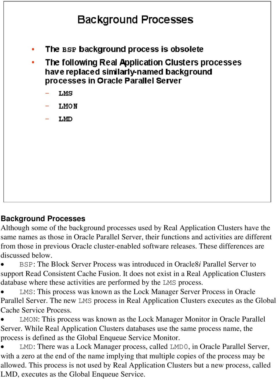 BSP: The Block Server Process was introduced in Oracle8i Parallel Server to support Read Consistent Cache Fusion.