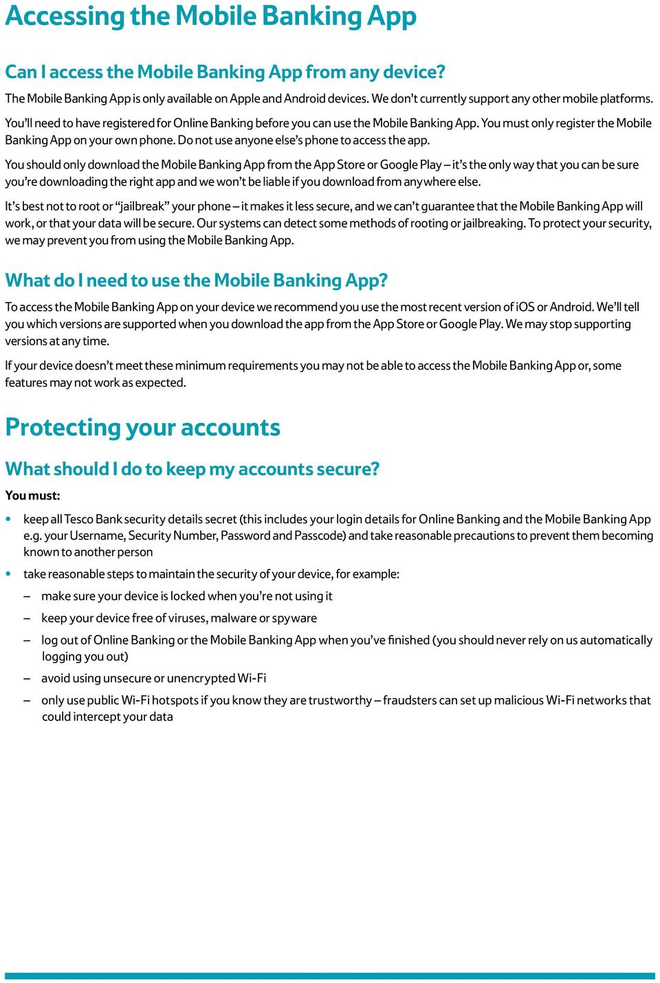 You must only register the Mobile Banking App on your own phone. Do not use anyone else s phone to access the app.
