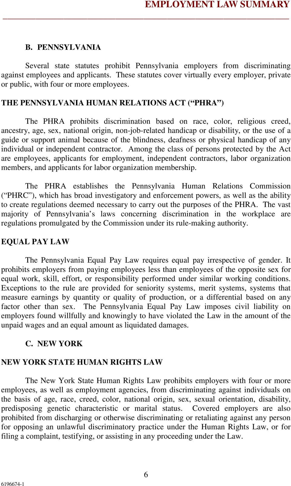 THE PENNSYLVANIA HUMAN RELATIONS ACT ( PHRA ) The PHRA prohibits discrimination based on race, color, religious creed, ancestry, age, sex, national origin, non-job-related handicap or disability, or