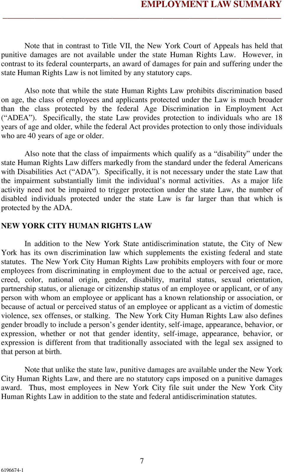 Also note that while the state Human Rights Law prohibits discrimination based on age, the class of employees and applicants protected under the Law is much broader than the class protected by the