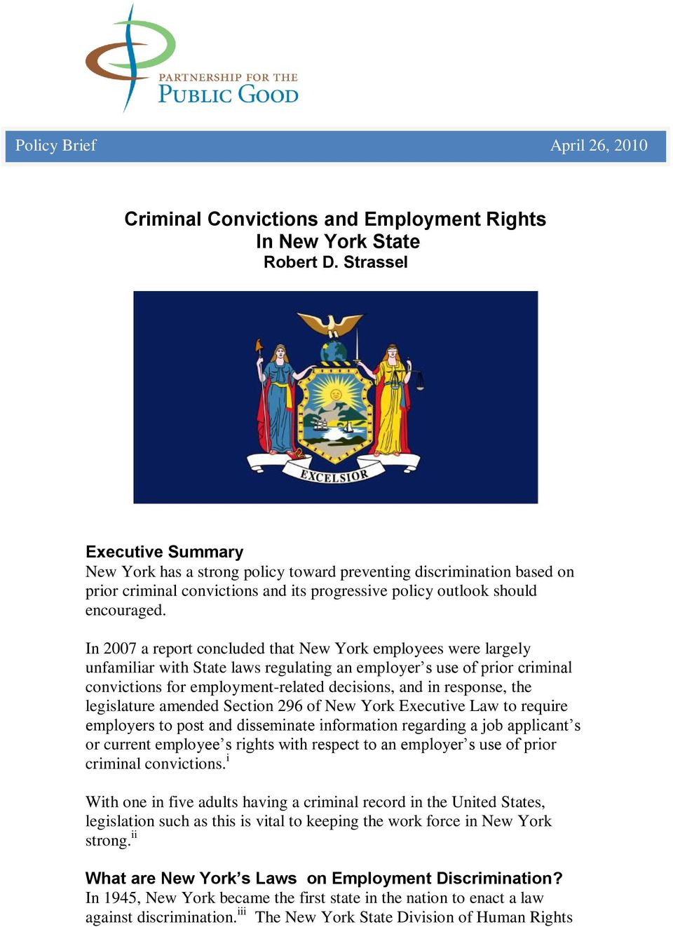 In 2007 a report concluded that New York employees were largely unfamiliar with State laws regulating an employer s use of prior criminal convictions for employment-related decisions, and in