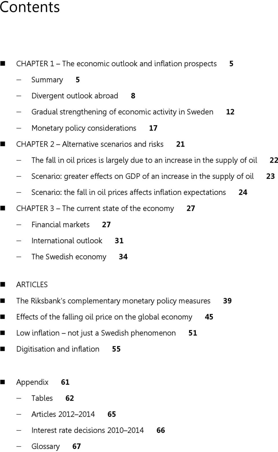 in oil prices affects inflation expectations CHAPTER 3 The current state of the economy 7 Financial markets 7 International outlook 31 The Swedish economy 3 ARTICLES The Riksbank's complementary