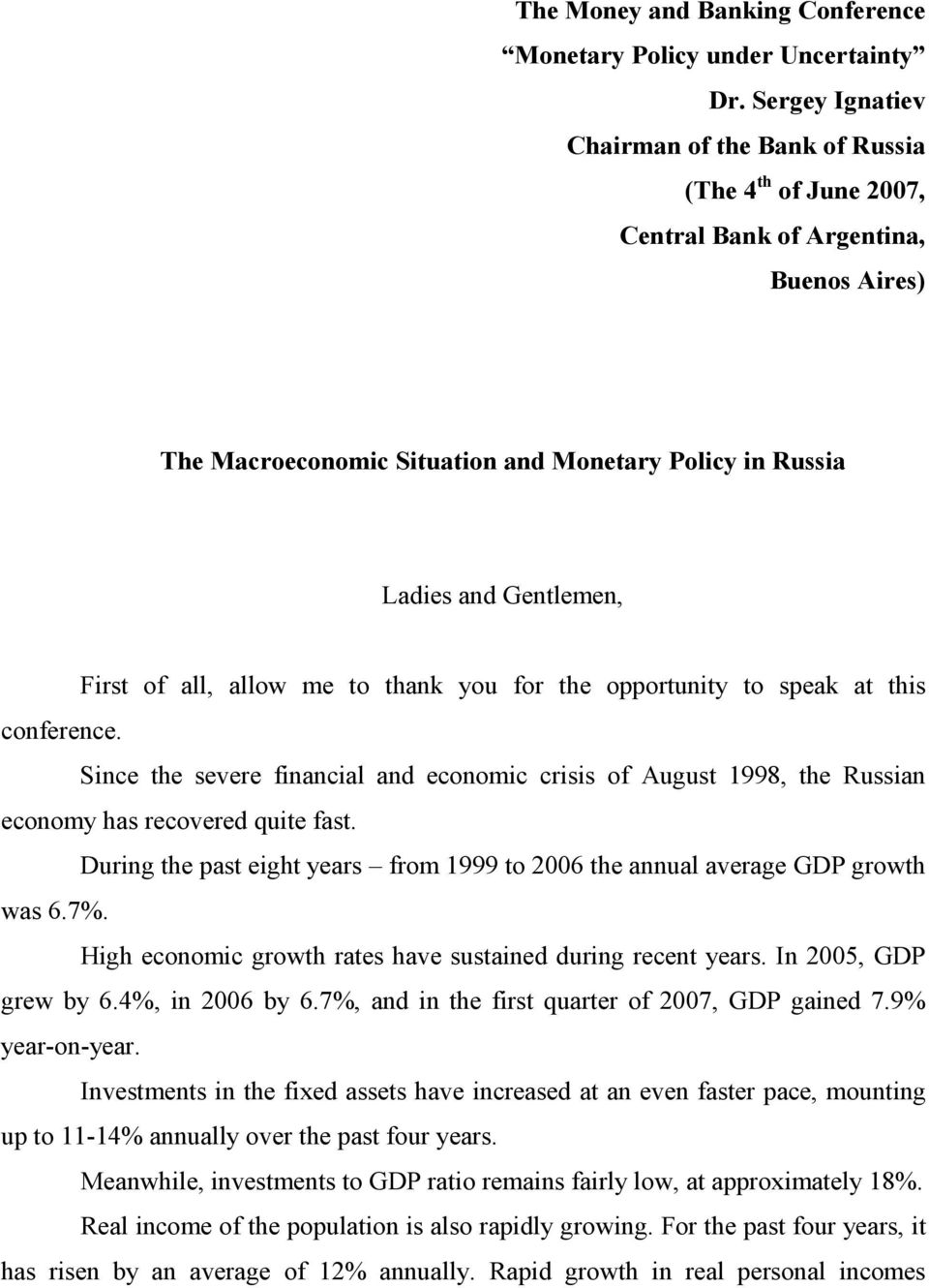 of all, allow me to thank you for the opportunity to speak at this conference. Since the severe financial and economic crisis of August 1998, the Russian economy has recovered quite fast.