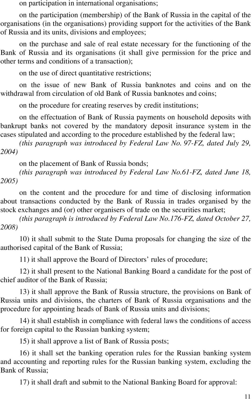 give permission for the price and other terms and conditions of a transaction); on the use of direct quantitative restrictions; on the issue of new Bank of Russia banknotes and coins and on the