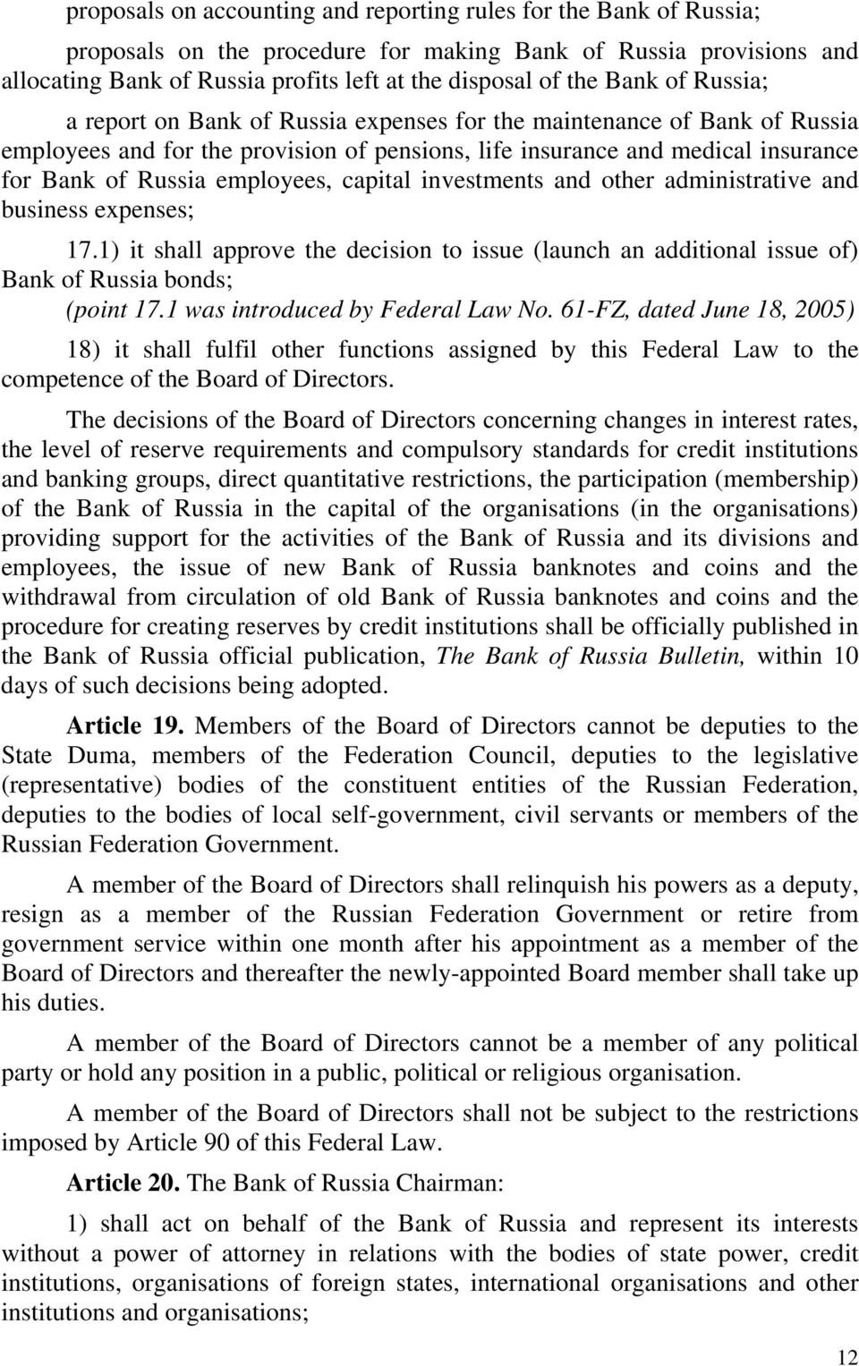 employees, capital investments and other administrative and business expenses; 17.1) it shall approve the decision to issue (launch an additional issue of) Bank of Russia bonds; (point 17.