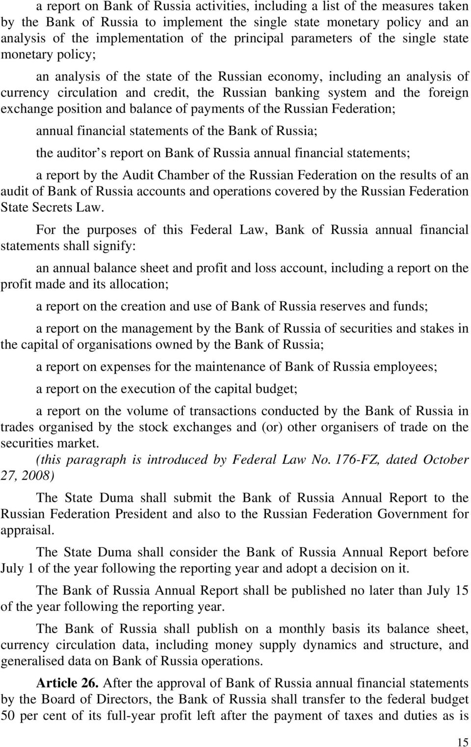 foreign exchange position and balance of payments of the Russian Federation; annual financial statements of the Bank of Russia; the auditor s report on Bank of Russia annual financial statements; a