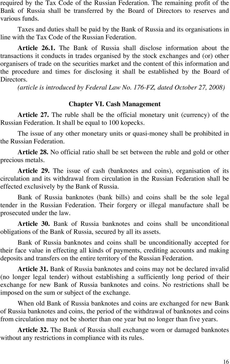 The Bank of Russia shall disclose information about the transactions it conducts in trades organised by the stock exchanges and (or) other organisers of trade on the securities market and the content