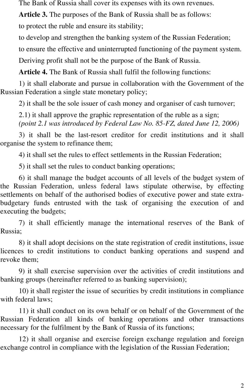 and uninterrupted functioning of the payment system. Deriving profit shall not be the purpose of the Bank of Russia. Article 4.