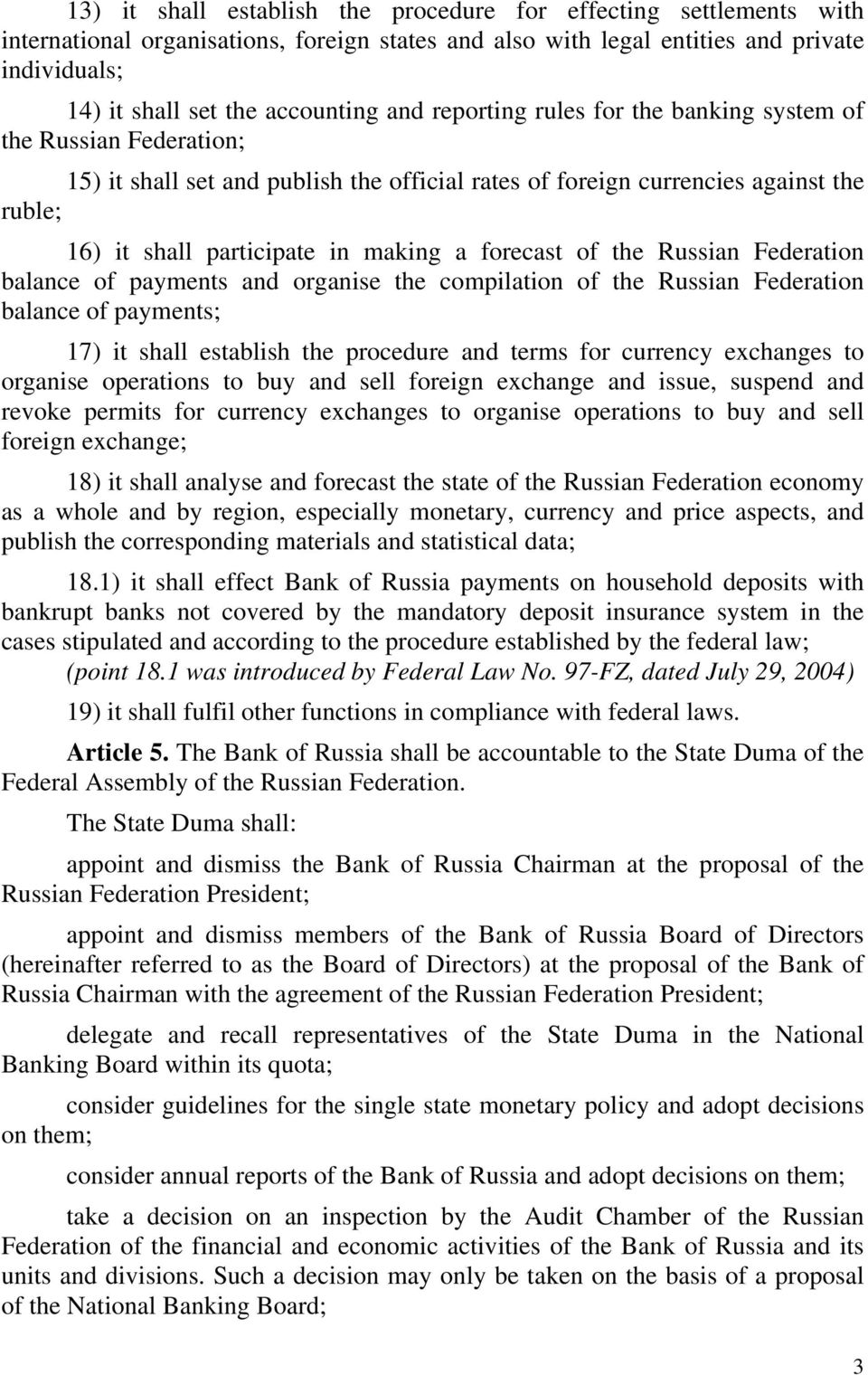 forecast of the Russian Federation balance of payments and organise the compilation of the Russian Federation balance of payments; 17) it shall establish the procedure and terms for currency