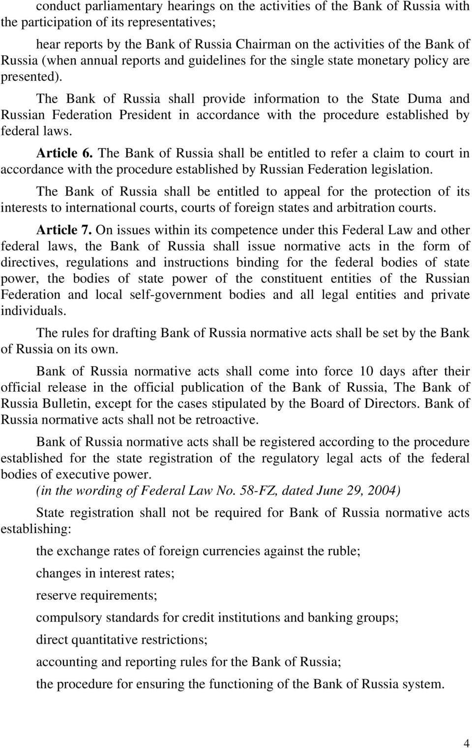 The Bank of Russia shall provide information to the State Duma and Russian Federation President in accordance with the procedure established by federal laws. Article 6.