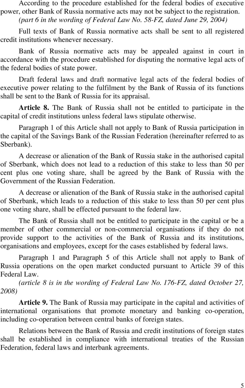 Bank of Russia normative acts may be appealed against in court in accordance with the procedure established for disputing the normative legal acts of the federal bodies of state power.