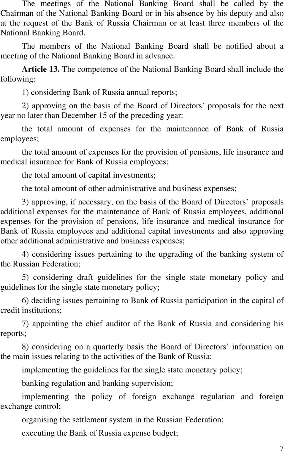 The competence of the National Banking Board shall include the following: 1) considering Bank of Russia annual reports; 2) approving on the basis of the Board of Directors proposals for the next year