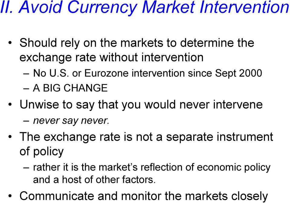 or Eurozone intervention since Sept 2000 A BIG CHANGE Unwise to say that you would never intervene never