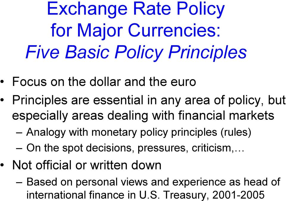 Analogy with monetary policy principles (rules) On the spot decisions, pressures, criticism, Not official