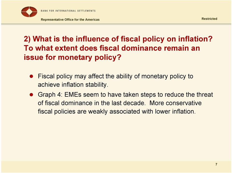 Fiscal policy may affect the ability of monetary policy to achieve inflation stability.