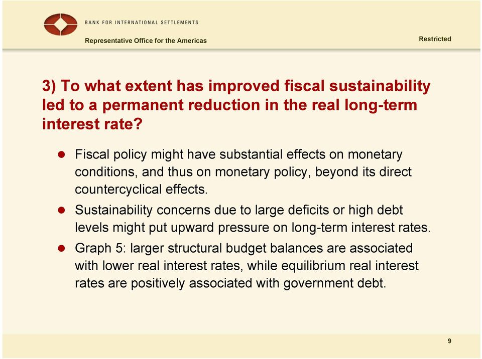 Sustainability concerns due to large deficits or high debt levels might put upward pressure on long-term interest rates.