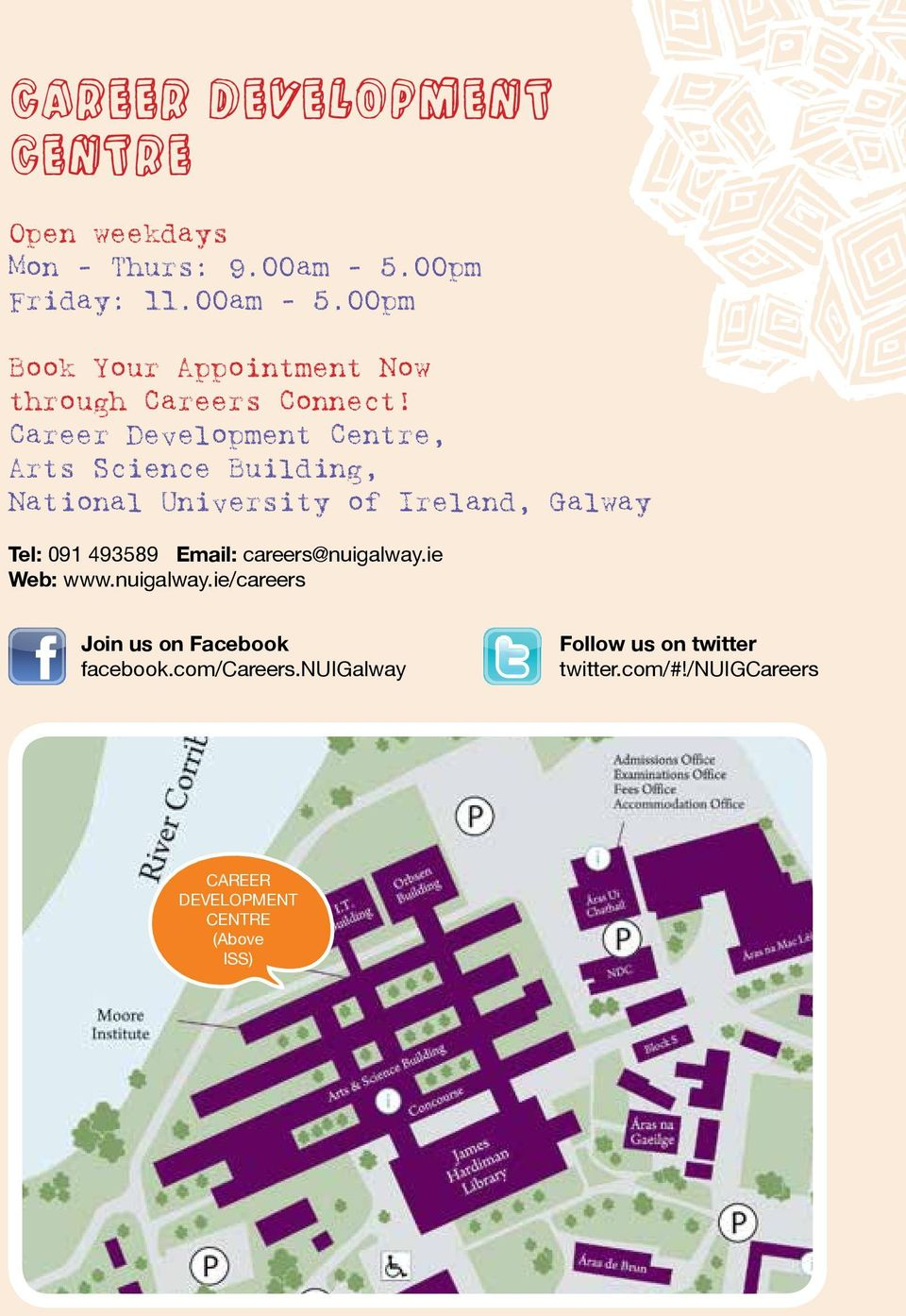 Career Development Centre, Arts Science Building, National University of Ireland, Galway Tel: 091 493589