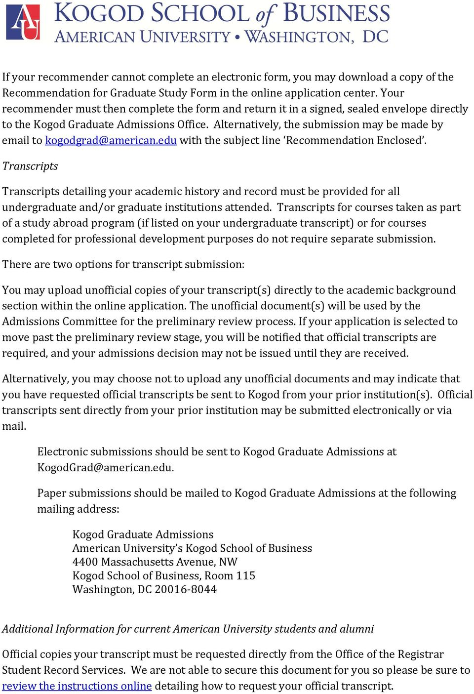 Alternatively, the submission may be made by email to kogodgrad@american.edu with the subject line Recommendation Enclosed.