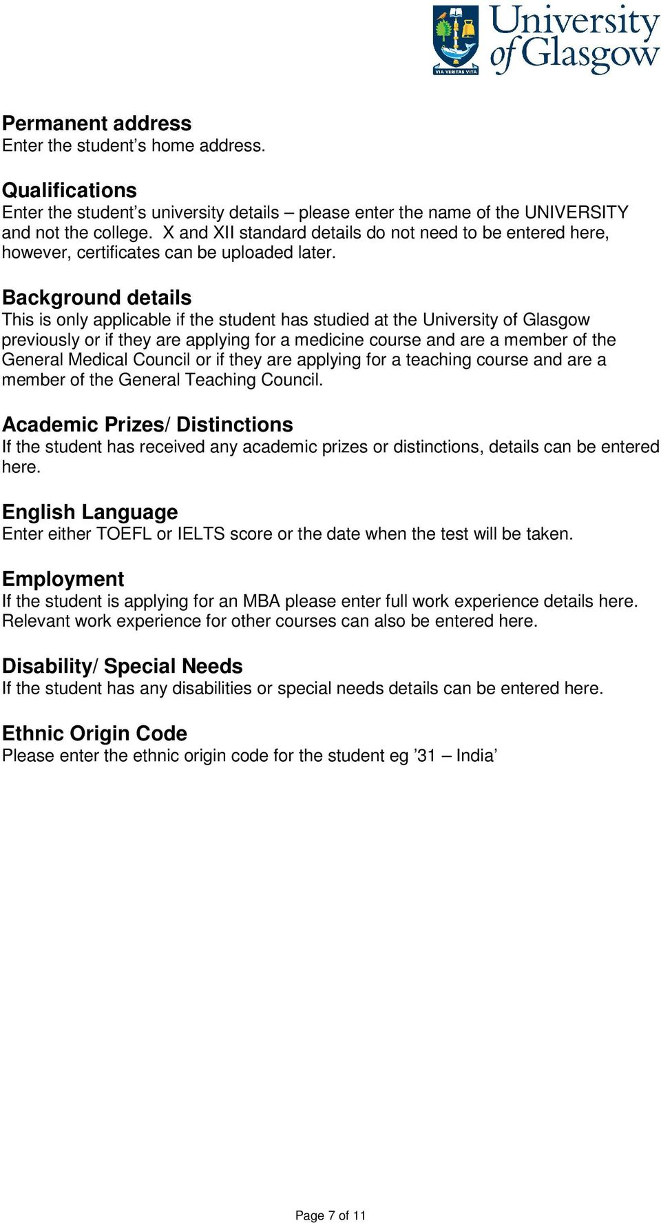 Background details This is only applicable if the student has studied at the University of Glasgow previously or if they are applying for a medicine course and are a member of the General Medical