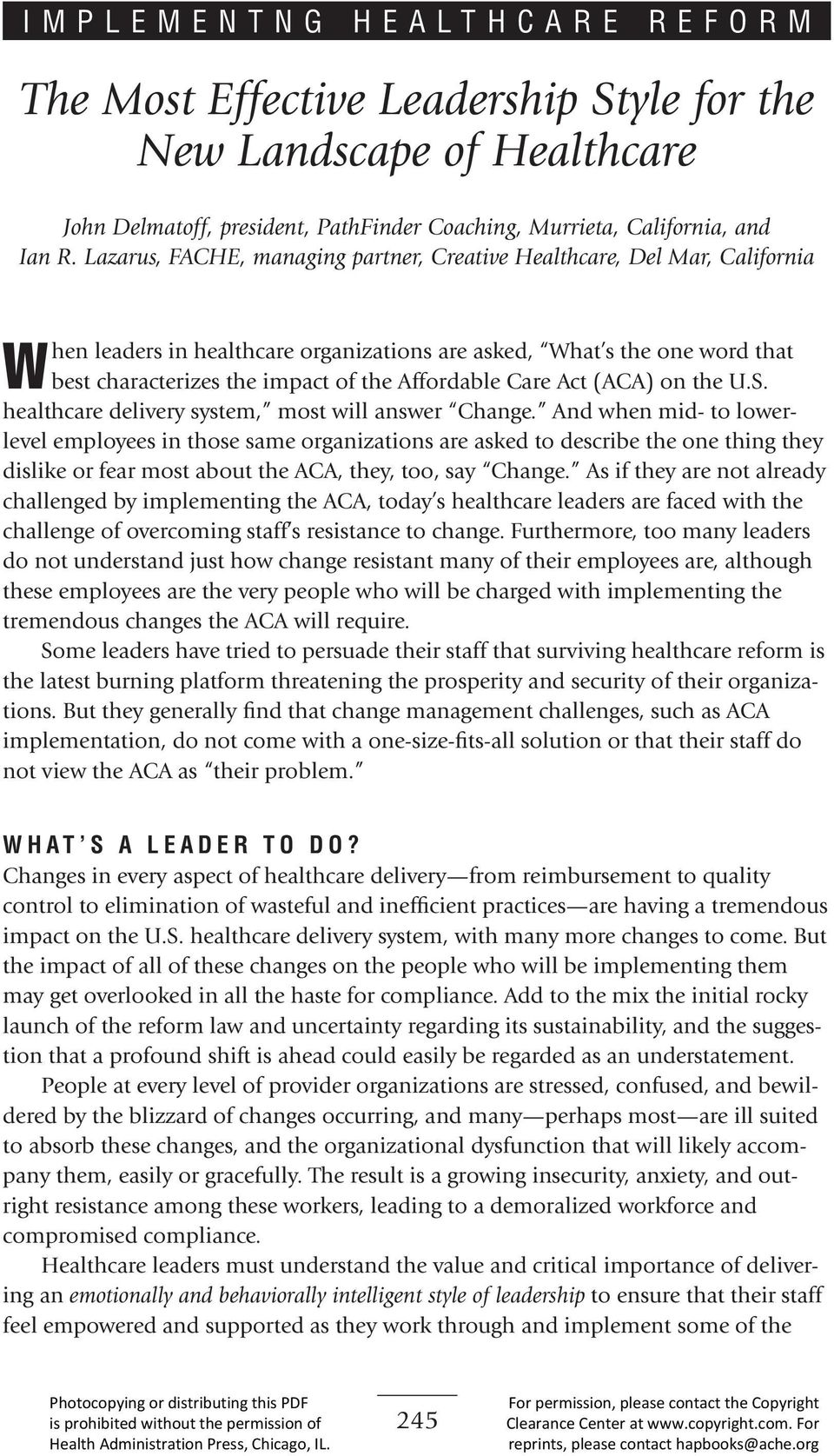Care Act (ACA) on the U.S. healthcare delivery system, most will answer Change.