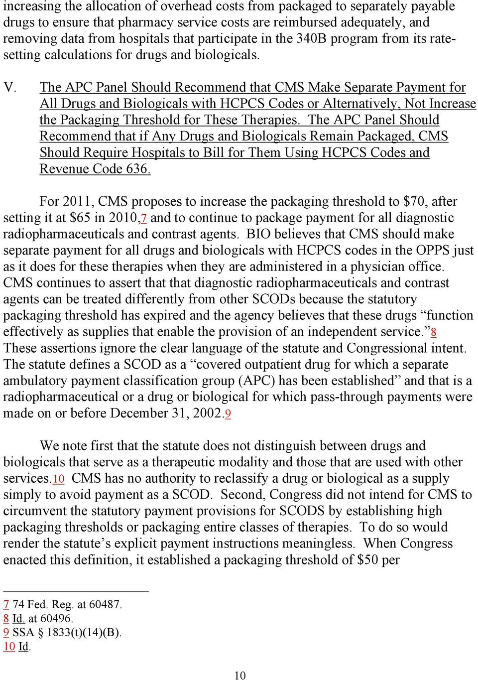 The APC Panel Should Recommend that CMS Make Separate Payment for All Drugs and Biologicals with HCPCS Codes or Alternatively, Not Increase the Packaging Threshold for These Therapies.
