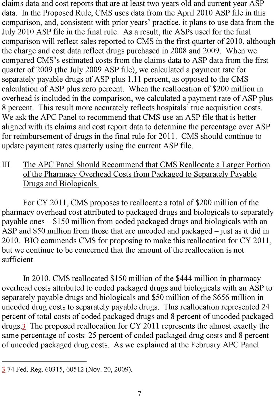 As a result, the ASPs used for the final comparison will reflect sales reported to CMS in the first quarter of 2010, although the charge and cost data reflect drugs purchased in 2008 and 2009.