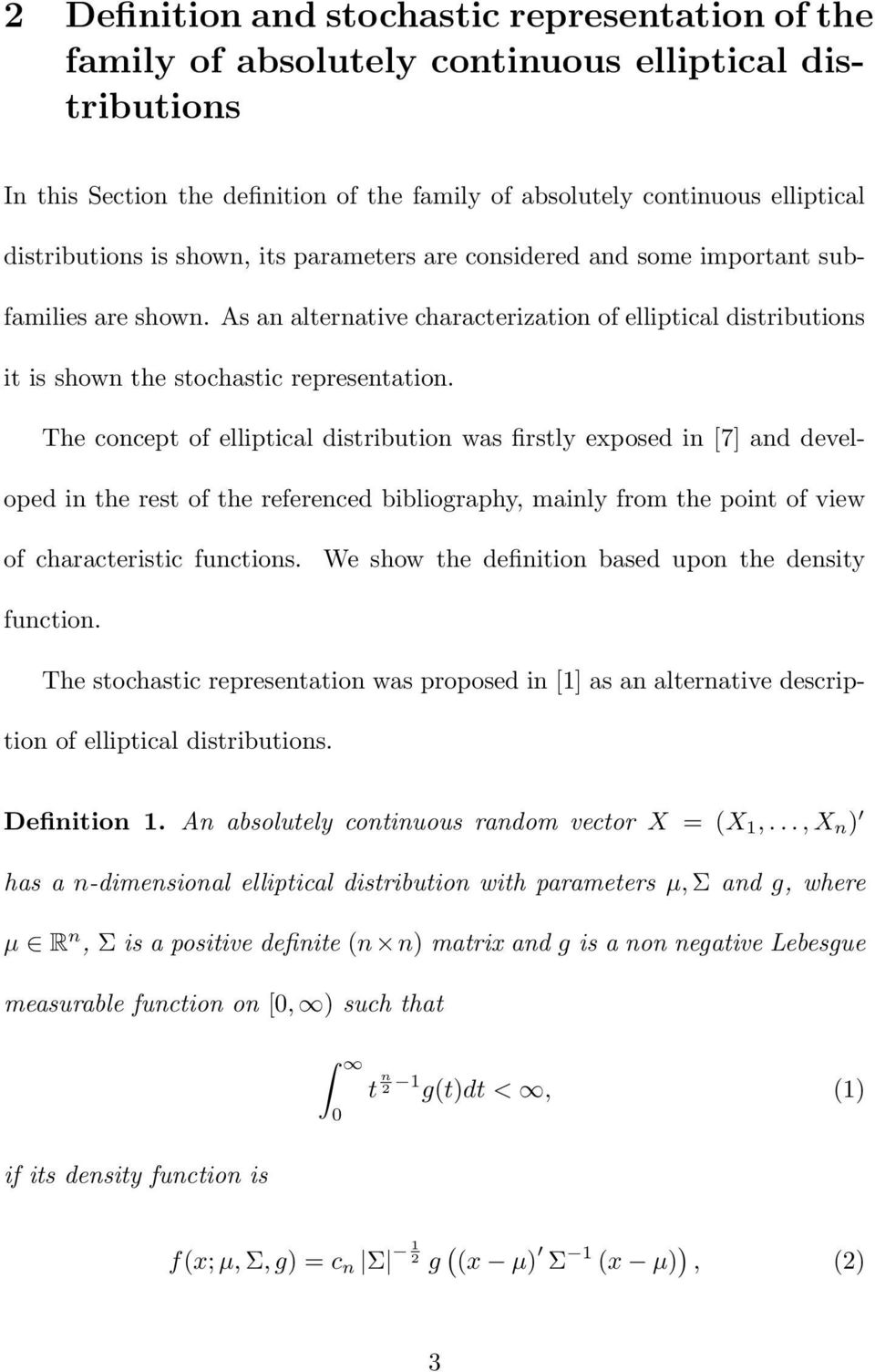 The concept of elliptical distribution was firstly exposed in [7 and developed in the rest of the referenced bibliography, mainly from the point of view of characteristic functions.