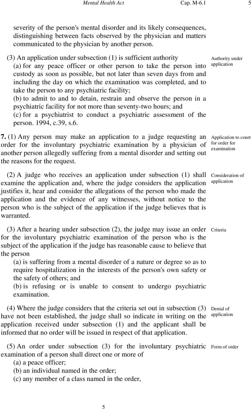 (3) An application under subsection (1) is sufficient authority (a) for any peace officer or other person to take the person into custody as soon as possible, but not later than seven days from and