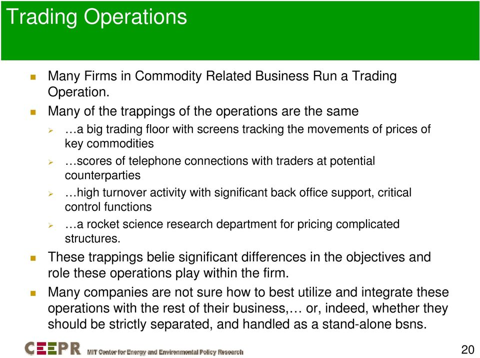 potential counterparties high turnover activity with significant back office support, critical control functions a rocket science research department for pricing complicated structures.