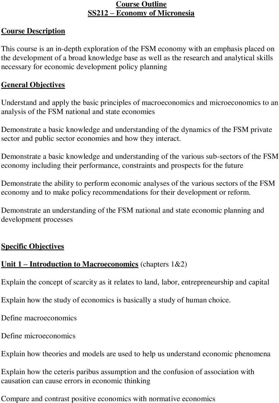 of the FSM national and state economies Demonstrate a basic knowledge and understanding of the dynamics of the FSM private sector and public sector economies and how they interact.