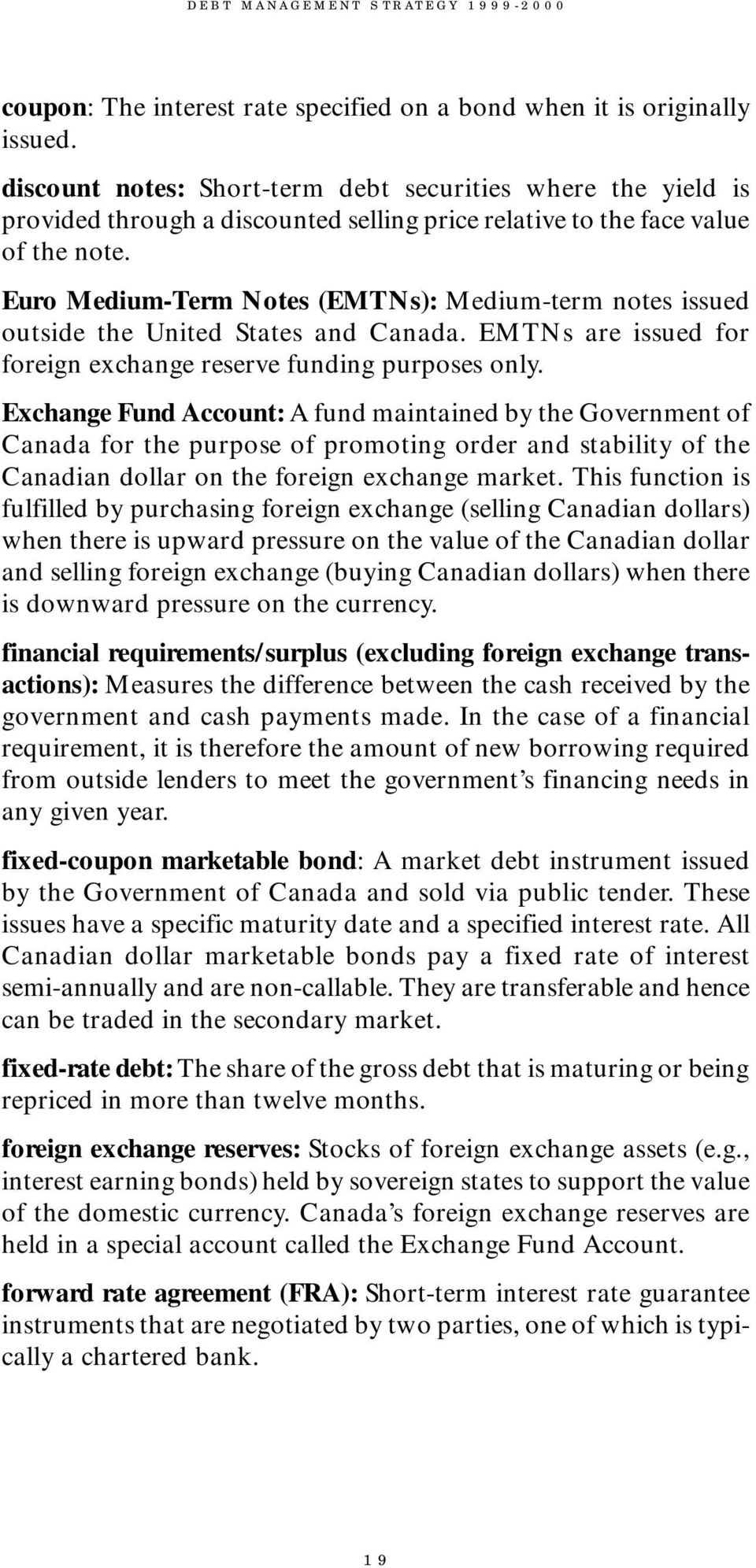 Euro Medium-Term Notes (EMTNs): Medium-term notes issued outside the United States and Canada. EMTNs are issued for foreign exchange reserve funding purposes only.