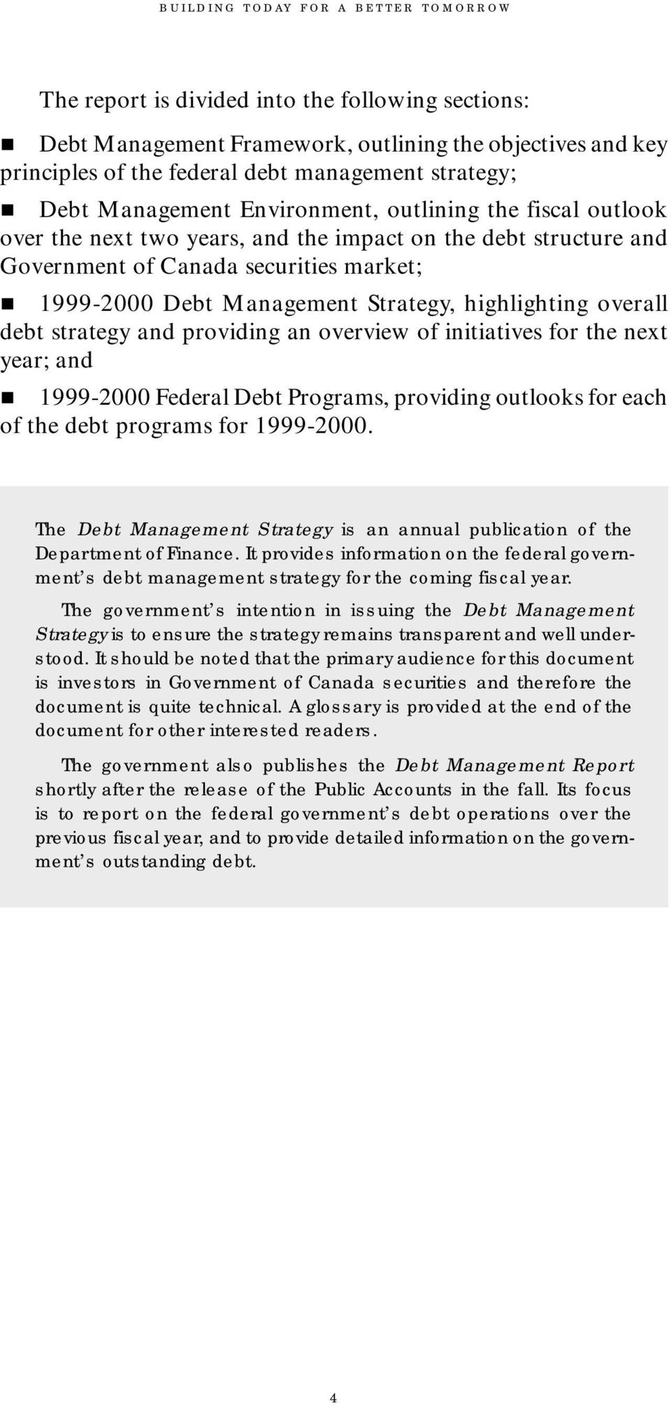 highlighting overall debt strategy and providing an overview of initiatives for the next year; and 1999-2000 Federal Debt Programs, providing outlooks for each of the debt programs for 1999-2000.