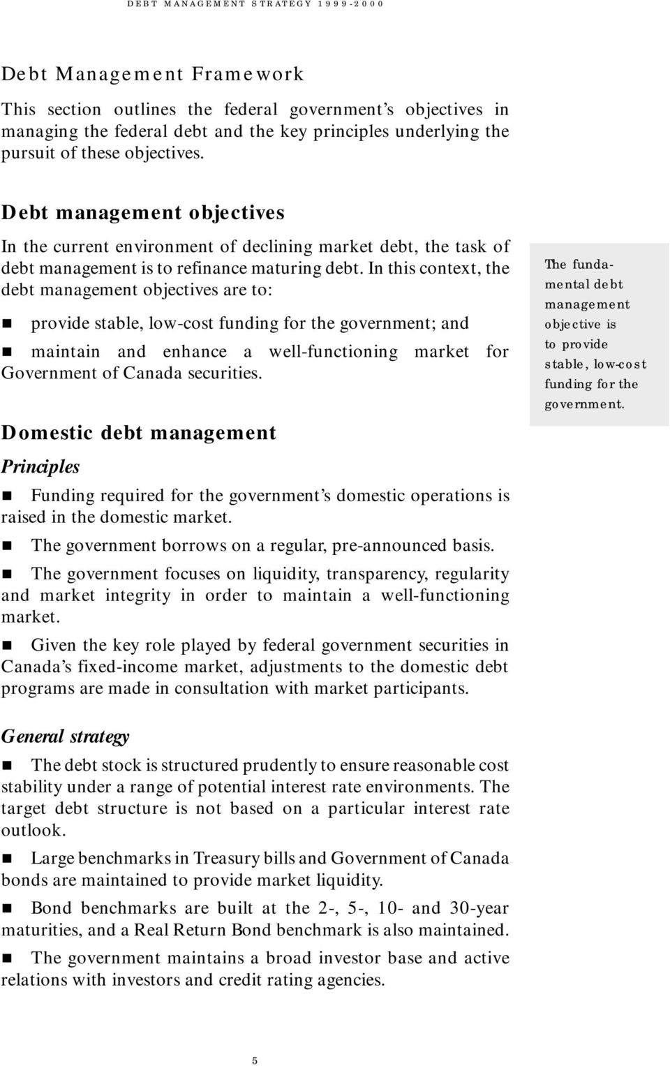 In this context, the debt management objectives are to: provide stable, low-cost funding for the government; and maintain and enhance a well-functioning market for Government of Canada securities.