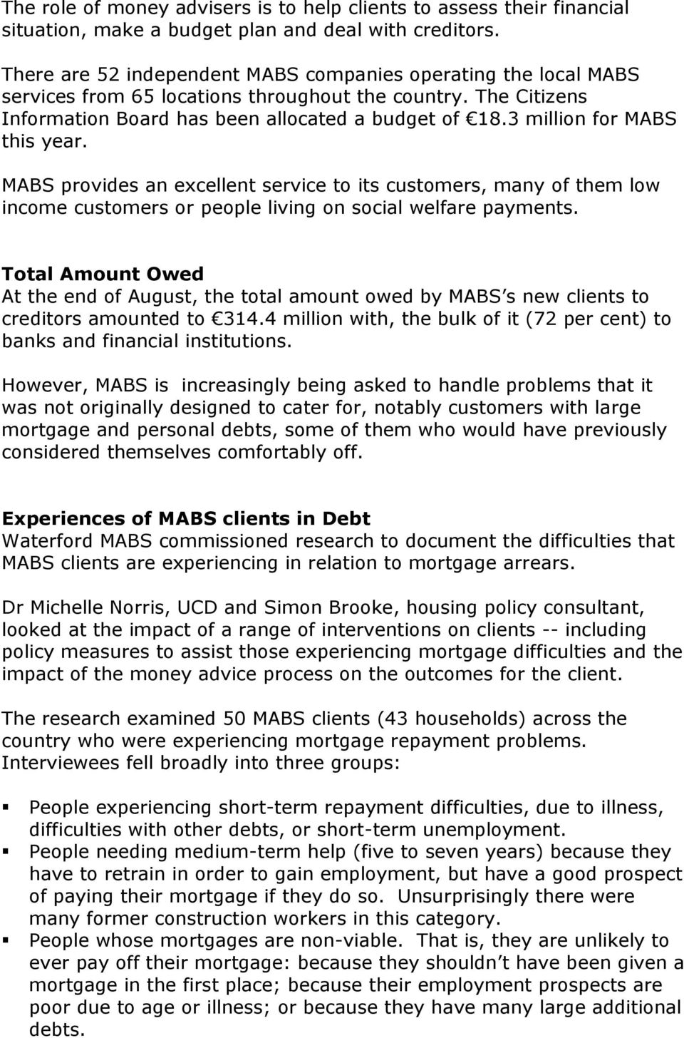3 million for MABS this year. MABS provides an excellent service to its customers, many of them low income customers or people living on social welfare payments.