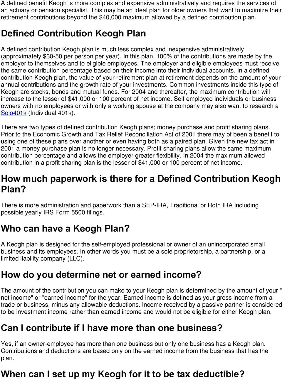 Defined Contribution Keogh Plan A defined contribution Keogh plan is much less complex and inexpensive administratively (approximately $30-50 per person per year).