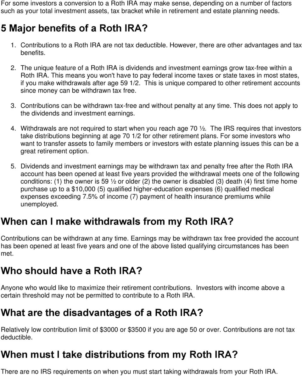 The unique feature of a Roth IRA is dividends and investment earnings grow tax-free within a Roth IRA.