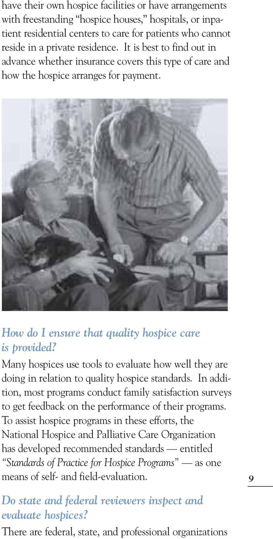 Many hospices use tools to evaluate how well they are doing in relation to quality hospice standards.