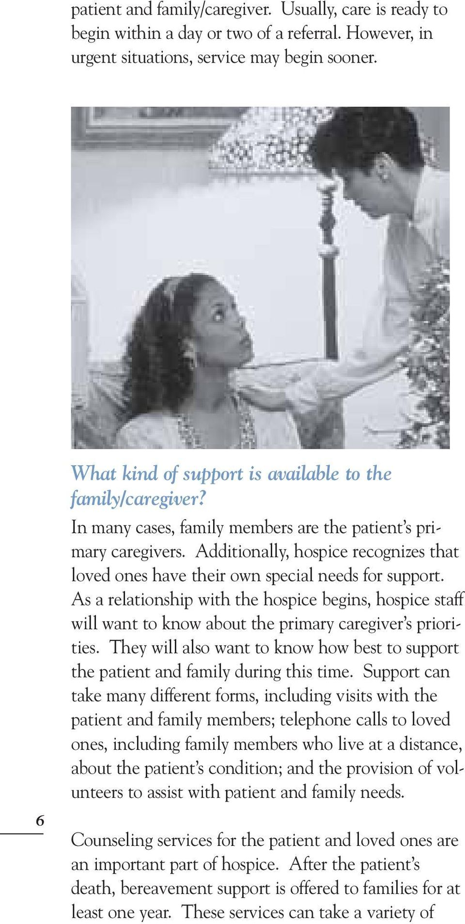 Additionally, hospice recognizes that loved ones have their own special needs for support.