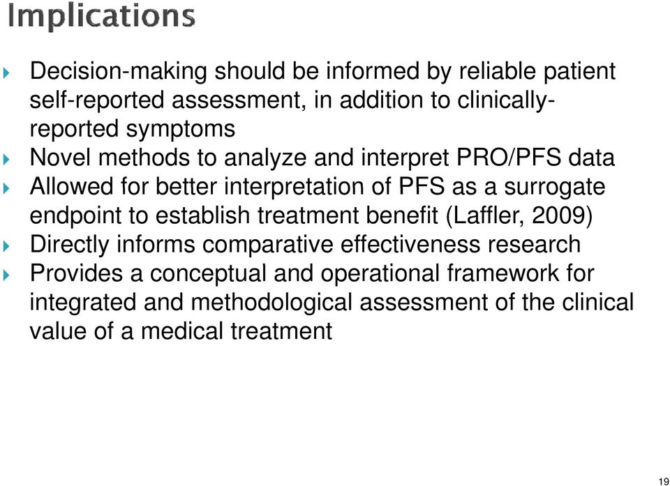 endpoint to establish treatment benefit (Laffler, 2009) Directly informs comparative effectiveness research Provides a