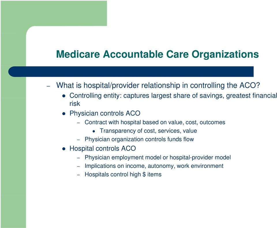 based on value, cost, outcomes Transparency of cost, services, value Physician organization controls funds flow Hospital