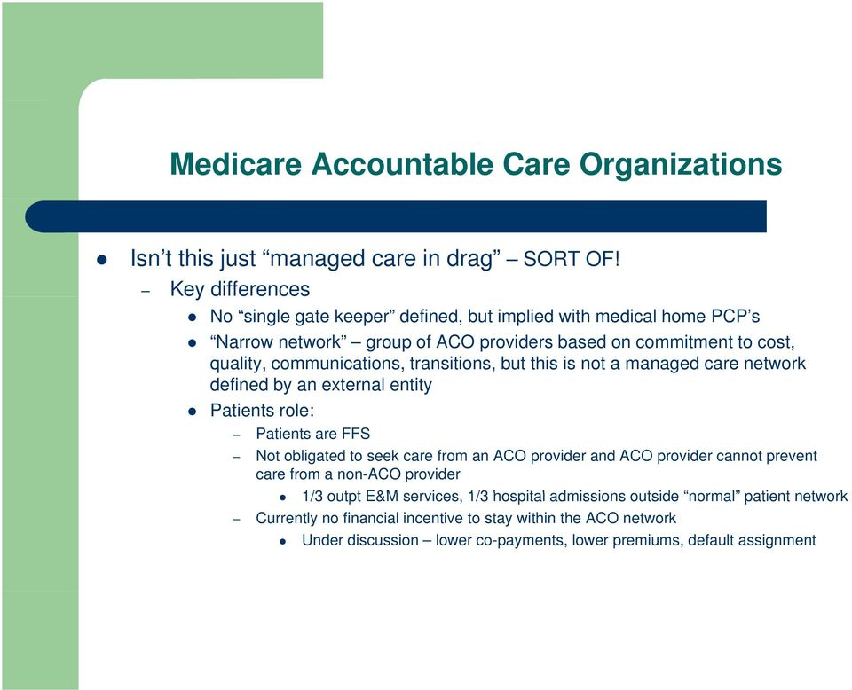 transitions, but this is not a managed care network defined by an external entity Patients role: Patients are FFS Not obligated to seek care from an ACO provider and ACO