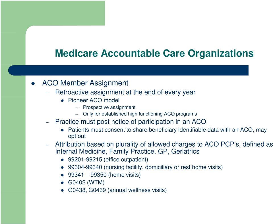 with an ACO, may opt out Attribution based on plurality of allowed charges to ACO PCP s, defined as Internal Medicine, Family Practice, GP, Geriatrics