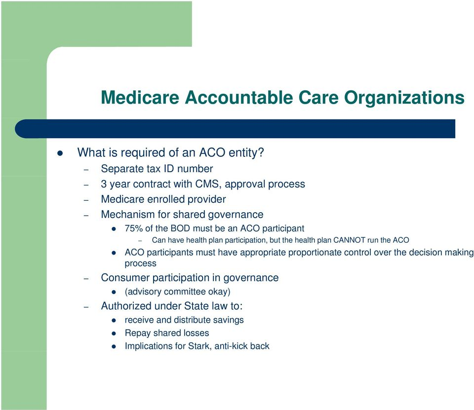an ACO participant Can have health plan participation, but the health plan CANNOT run the ACO ACO participants must have appropriate proportionate